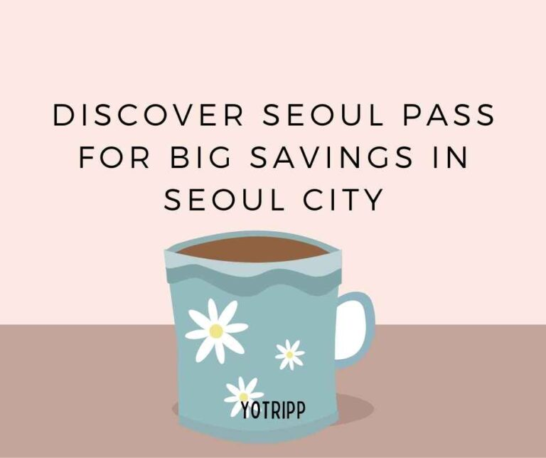 Discover Seoul Pass for Happy Savings? The #1 Thing You Need to Visit Seoul?