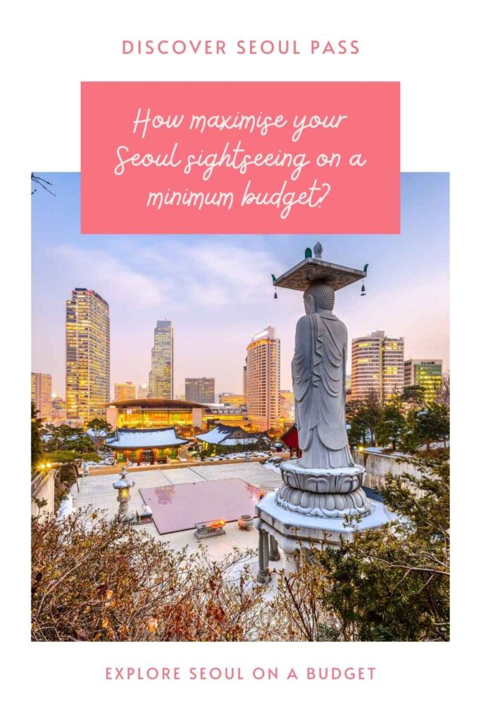 Discover Seoul Pass: Tips to Explore Seoul on A Budget