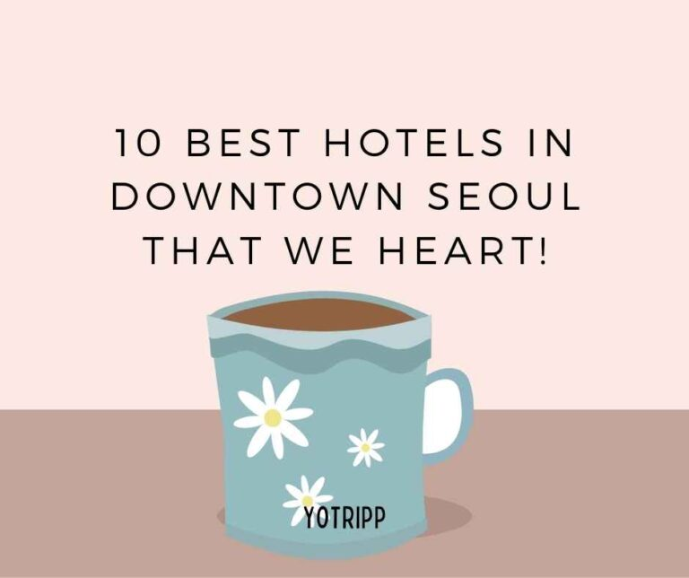 10 Best Hotels in Downtown Seoul that We Heart!